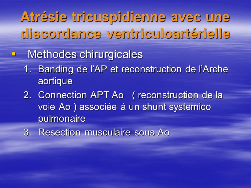 Atrésie tricuspidienne avec une discordance ventriculoartérielle Methodes chirurgicales Methodes chirurgicales 1.Banding de lAP et reconstruction de l