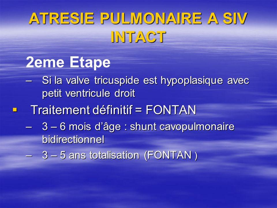 ATRESIE PULMONAIRE A SIV INTACT 2eme Etape –Si la valve tricuspide est hypoplasique avec petit ventricule droit Traitement définitif = FONTAN Traiteme
