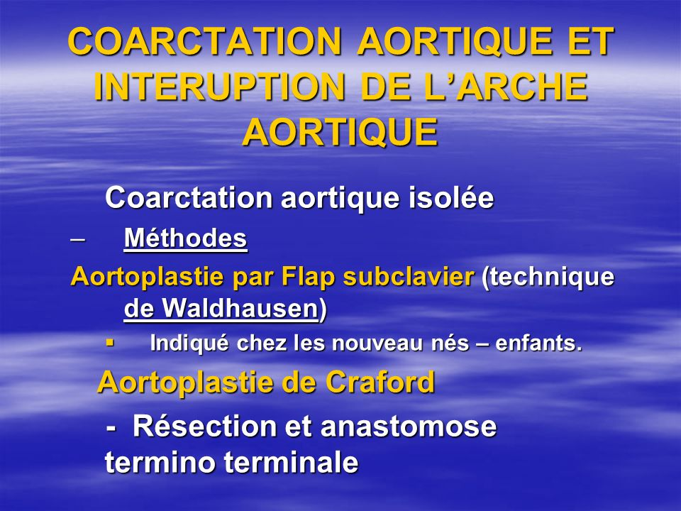 COARCTATION AORTIQUE ET INTERUPTION DE LARCHE AORTIQUE Coarctation aortique isolée –Méthodes Aortoplastie par Flap subclavier (technique de Waldhausen