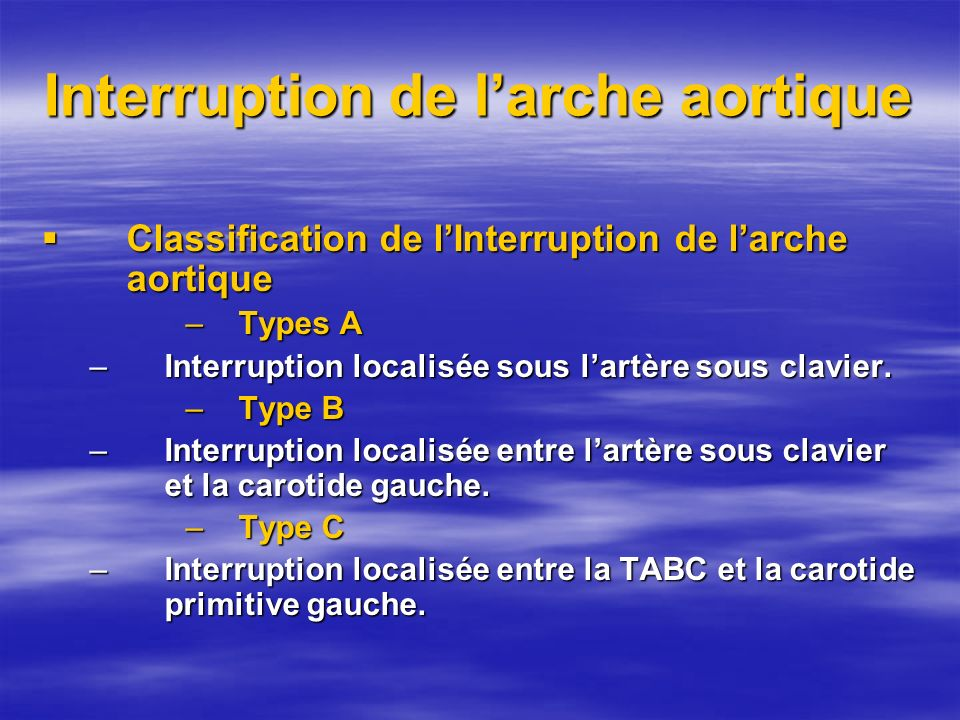 Interruption de larche aortique Classification de lInterruption de larche aortique Classification de lInterruption de larche aortique –Types A –Interr