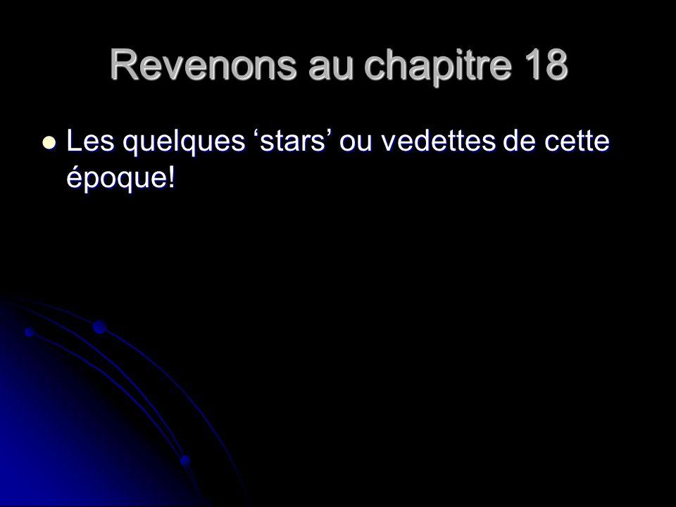 Revenons au chapitre 18 Les quelques stars ou vedettes de cette époque.
