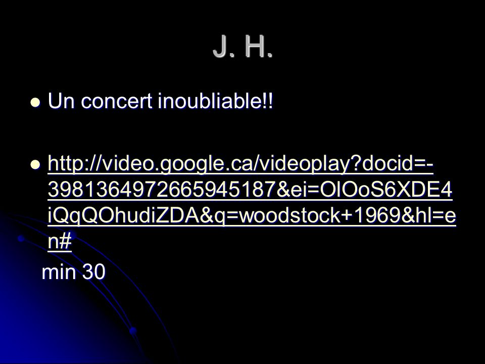 J. H. Un concert inoubliable!! Un concert inoubliable!! http://video.google.ca/videoplay?docid=- 3981364972665945187&ei=OlOoS6XDE4 iQqQOhudiZDA&q=wood