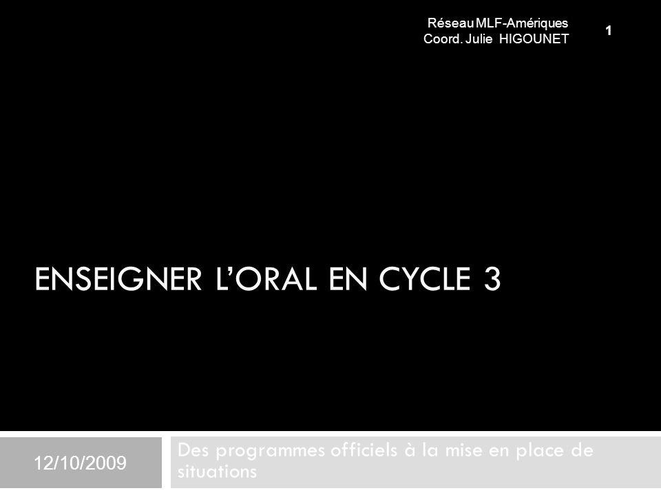 ENSEIGNER LORAL EN CYCLE 3 Des programmes officiels à la mise en place de situations 12/10/2009 Réseau MLF-Amériques Coord.