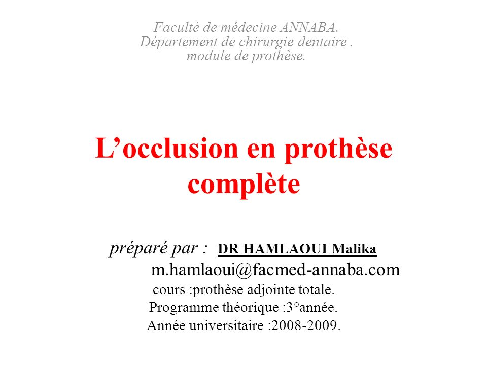 Locclusion en prothèse complète préparé par : DR HAMLAOUI Malika m.hamlaoui@facmed-annaba.com cours :prothèse adjointe totale. Programme théorique :3°