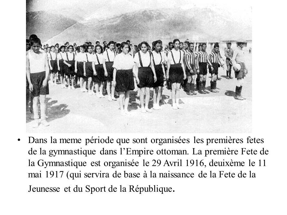 Dans la meme période que sont organisées les premières fetes de la gymnastique dans lEmpire ottoman. La première Fete de la Gymnastique est organisée