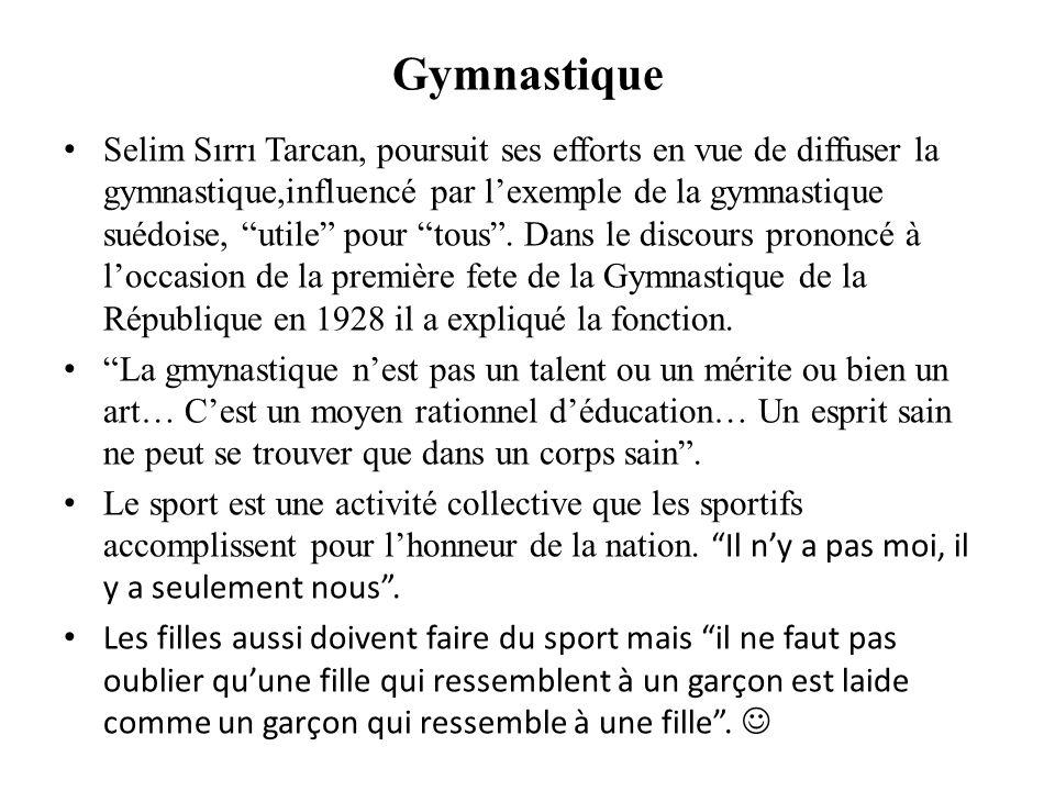 Gymnastique Selim Sırrı Tarcan, poursuit ses efforts en vue de diffuser la gymnastique,influencé par lexemple de la gymnastique suédoise, utile pour t