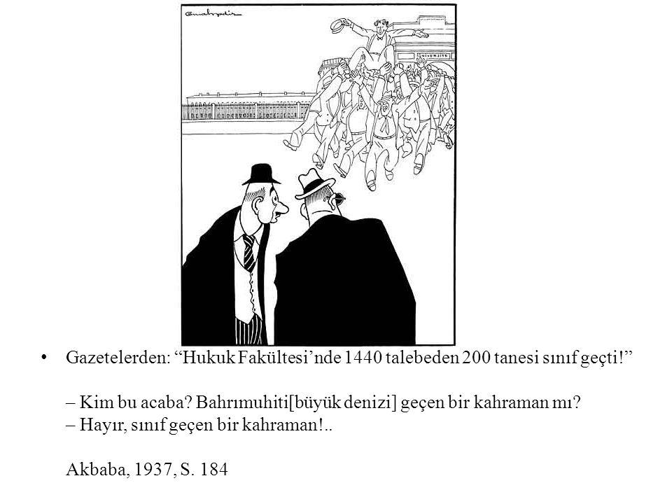 Gazetelerden: Hukuk Fakültesinde 1440 talebeden 200 tanesi sınıf geçti! – Kim bu acaba? Bahrımuhiti[büyük denizi] geçen bir kahraman mı? – Hayır, sını