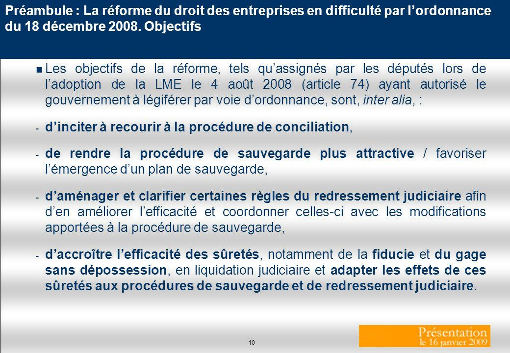 10 Préambule : La réforme du droit des entreprises en difficulté par lordonnance du 18 décembre 2008. Objectifs n Les objectifs de la réforme, tels qu