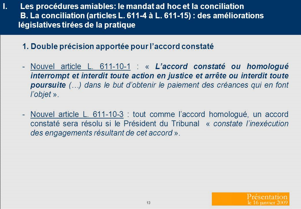 13 I. Les procédures amiables: le mandat ad hoc et la conciliation B. La conciliation (articles L. 611-4 à L. 611-15) : des améliorations législatives