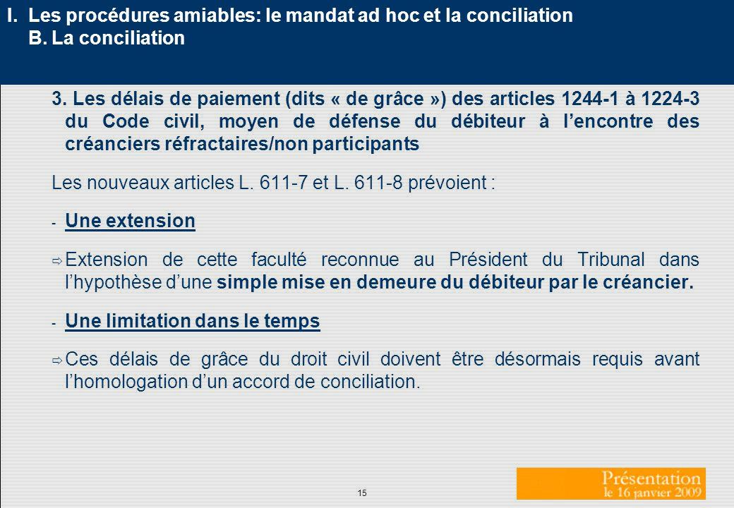 15 I. Les procédures amiables: le mandat ad hoc et la conciliation B. La conciliation 3. Les délais de paiement (dits « de grâce ») des articles 1244-