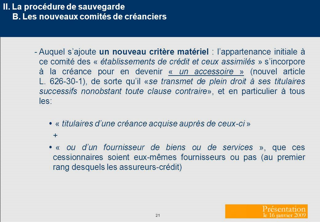 21 II. La procédure de sauvegarde B. Les nouveaux comités de créanciers -Auquel sajoute un nouveau critère matériel : lappartenance initiale à ce comi