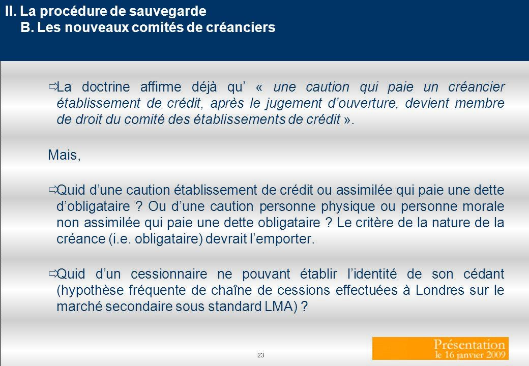 23 II. La procédure de sauvegarde B. Les nouveaux comités de créanciers La doctrine affirme déjà qu « une caution qui paie un créancier établissement
