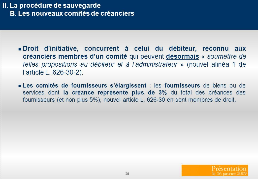 25 II. La procédure de sauvegarde B. Les nouveaux comités de créanciers Droit dinitiative, concurrent à celui du débiteur, reconnu aux créanciers memb