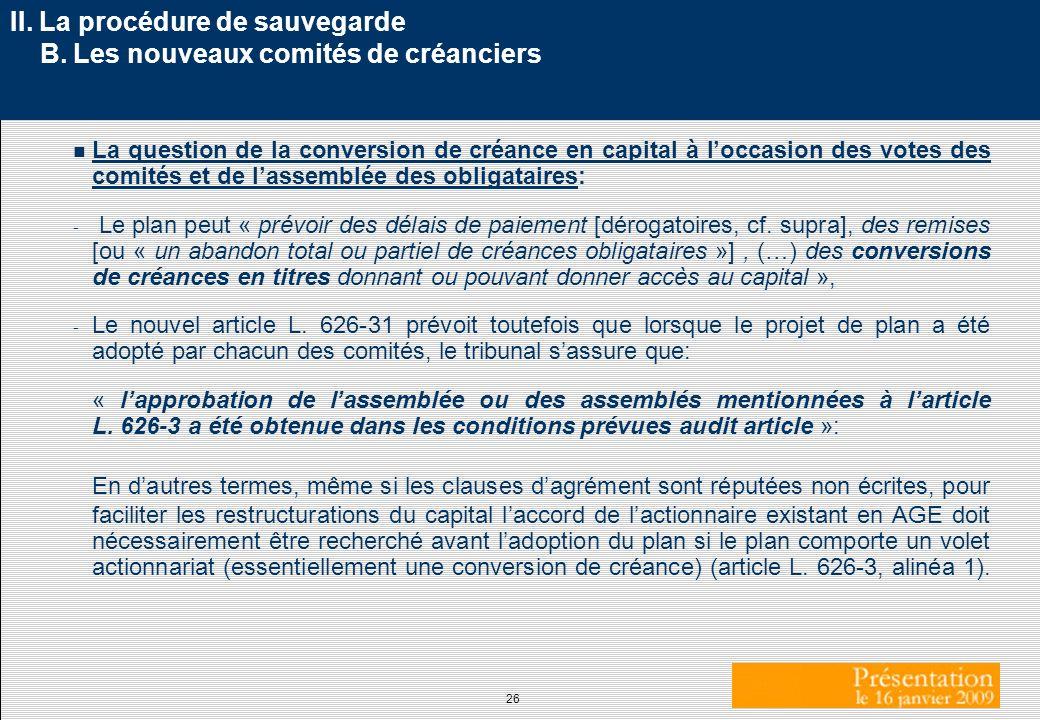 26 II. La procédure de sauvegarde B. Les nouveaux comités de créanciers n La question de la conversion de créance en capital à loccasion des votes des