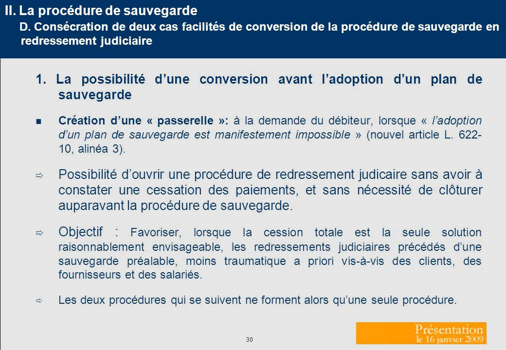 30 II. La procédure de sauvegarde D. Consécration de deux cas facilités de conversion de la procédure de sauvegarde en redressement judiciaire 1. La p