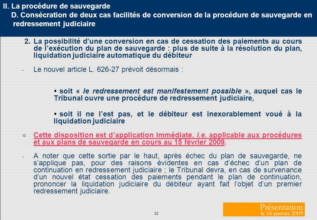 32 II. La procédure de sauvegarde D. Consécration de deux cas facilités de conversion de la procédure de sauvegarde en redressement judiciaire 2. La p