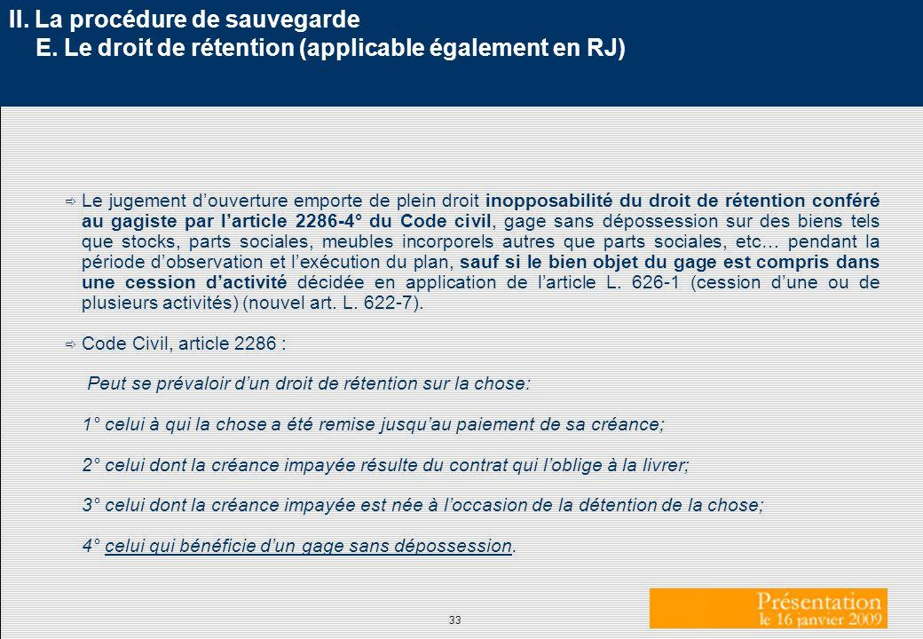 33 II. La procédure de sauvegarde E. Le droit de rétention (applicable également en RJ) ð Le jugement douverture emporte de plein droit inopposabilité