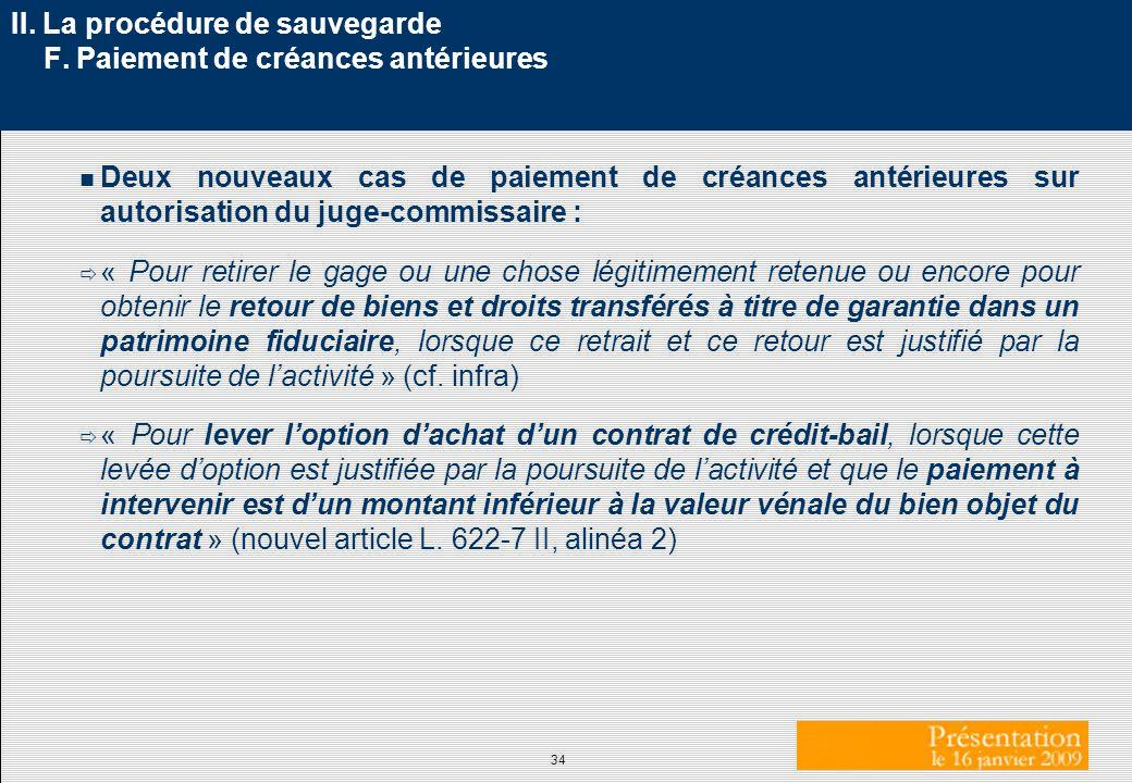 34 II. La procédure de sauvegarde F. Paiement de créances antérieures n Deux nouveaux cas de paiement de créances antérieures sur autorisation du juge