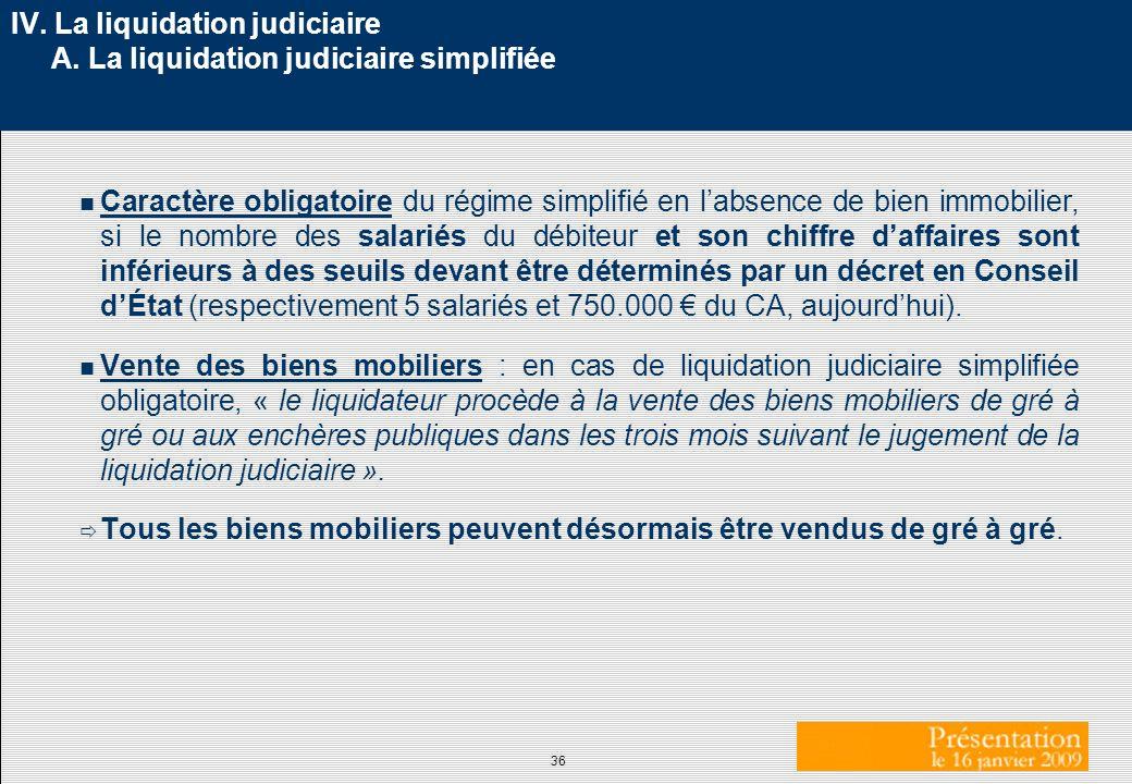 36 IV. La liquidation judiciaire A. La liquidation judiciaire simplifiée Caractère obligatoire du régime simplifié en labsence de bien immobilier, si