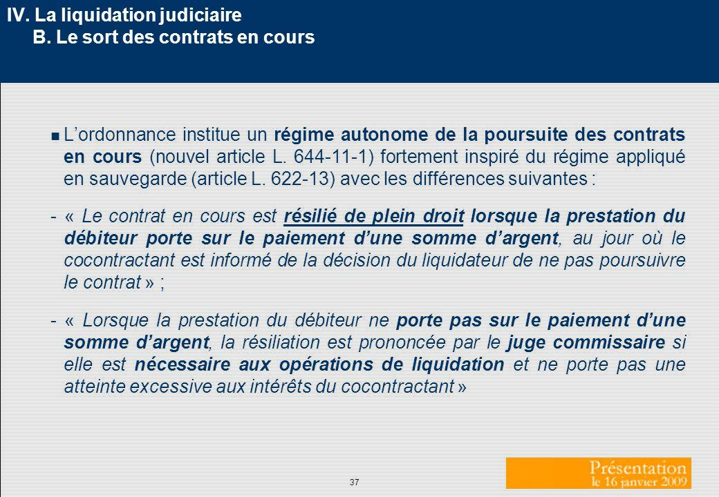 37 IV. La liquidation judiciaire B. Le sort des contrats en cours n Lordonnance institue un régime autonome de la poursuite des contrats en cours (nou