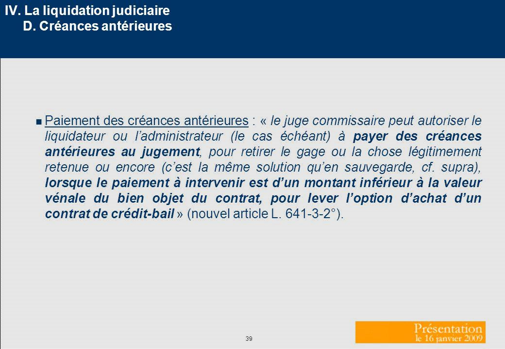 39 IV. La liquidation judiciaire D. Créances antérieures n Paiement des créances antérieures : « le juge commissaire peut autoriser le liquidateur ou