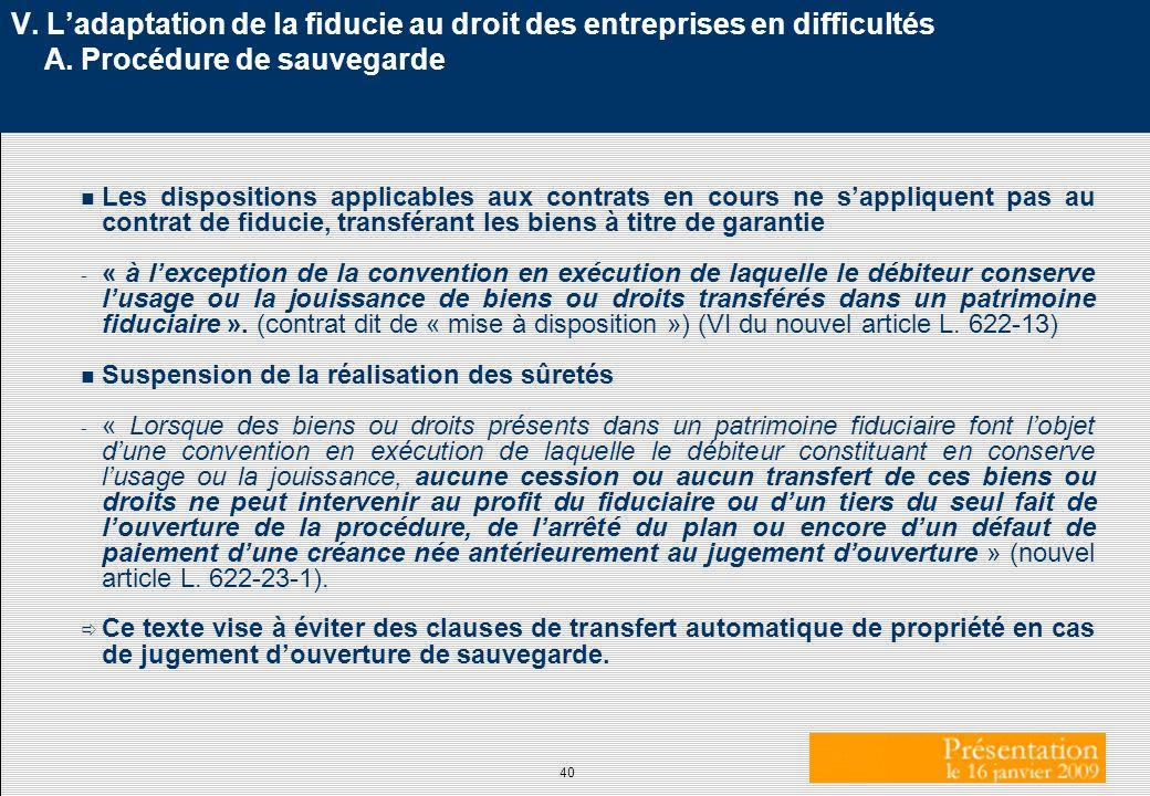 40 V. Ladaptation de la fiducie au droit des entreprises en difficultés A. Procédure de sauvegarde n Les dispositions applicables aux contrats en cour