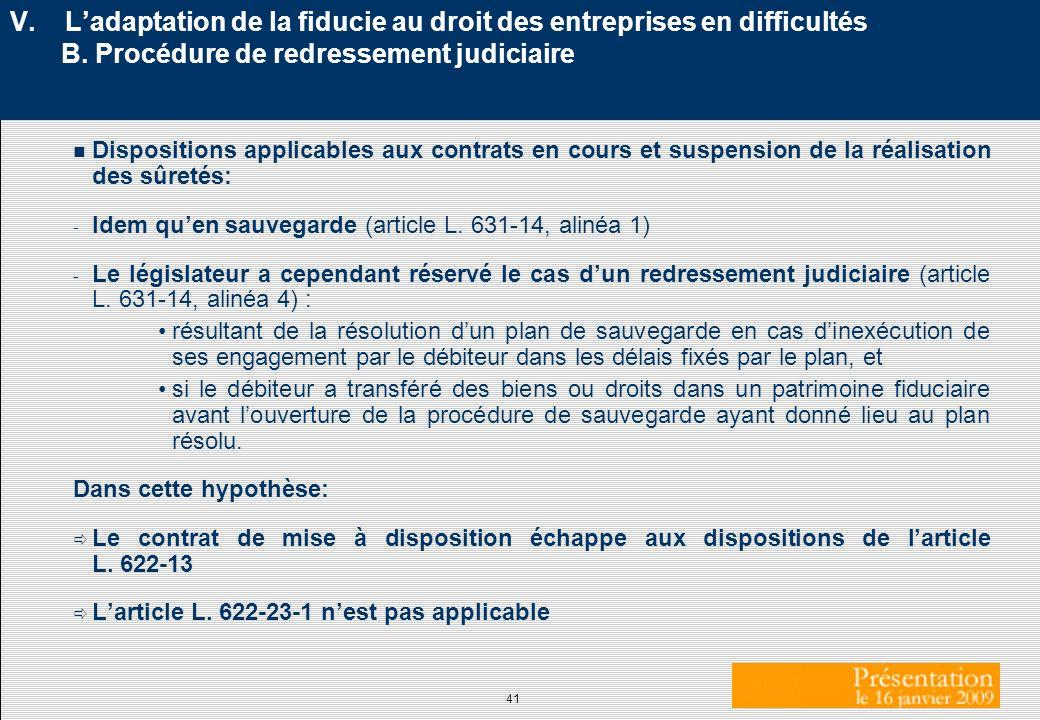 41 V. Ladaptation de la fiducie au droit des entreprises en difficultés B. Procédure de redressement judiciaire n Dispositions applicables aux contrat
