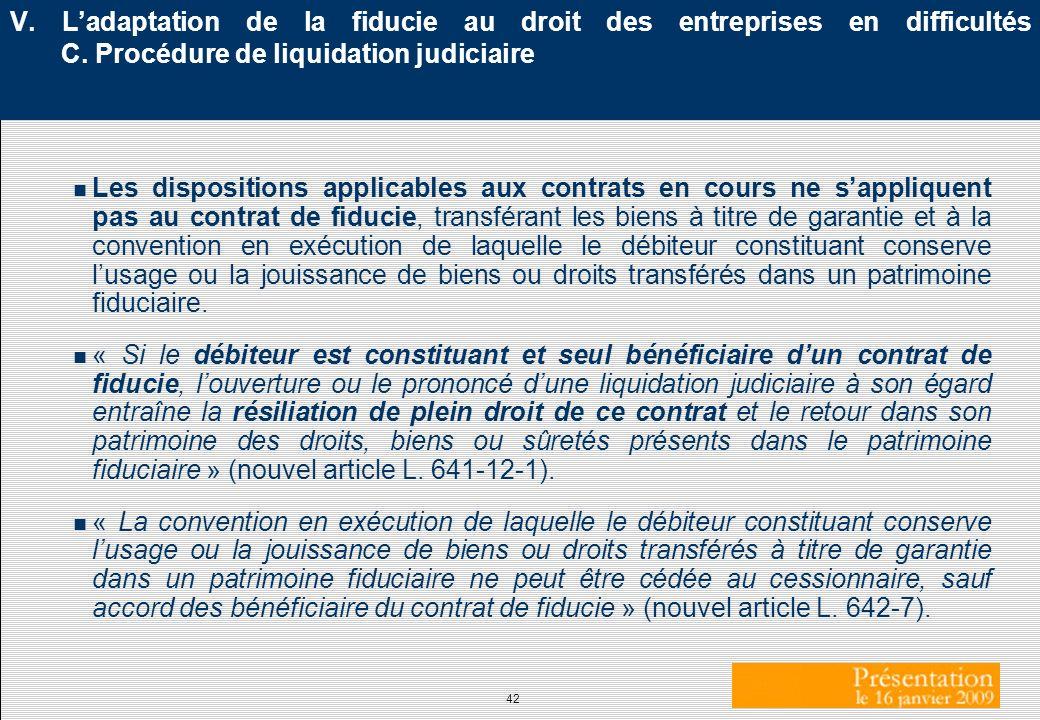 42 V. Ladaptation de la fiducie au droit des entreprises en difficultés C. Procédure de liquidation judiciaire n Les dispositions applicables aux cont