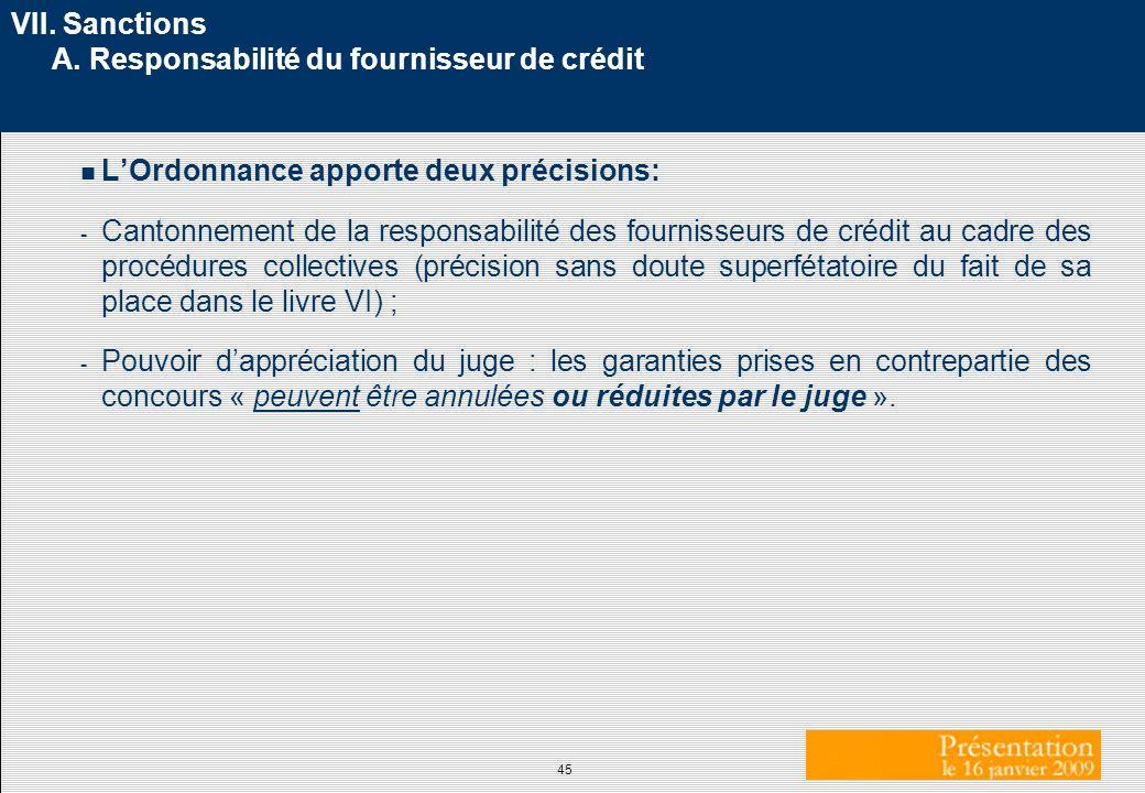 45 VII. Sanctions A. Responsabilité du fournisseur de crédit n LOrdonnance apporte deux précisions: - Cantonnement de la responsabilité des fournisseu