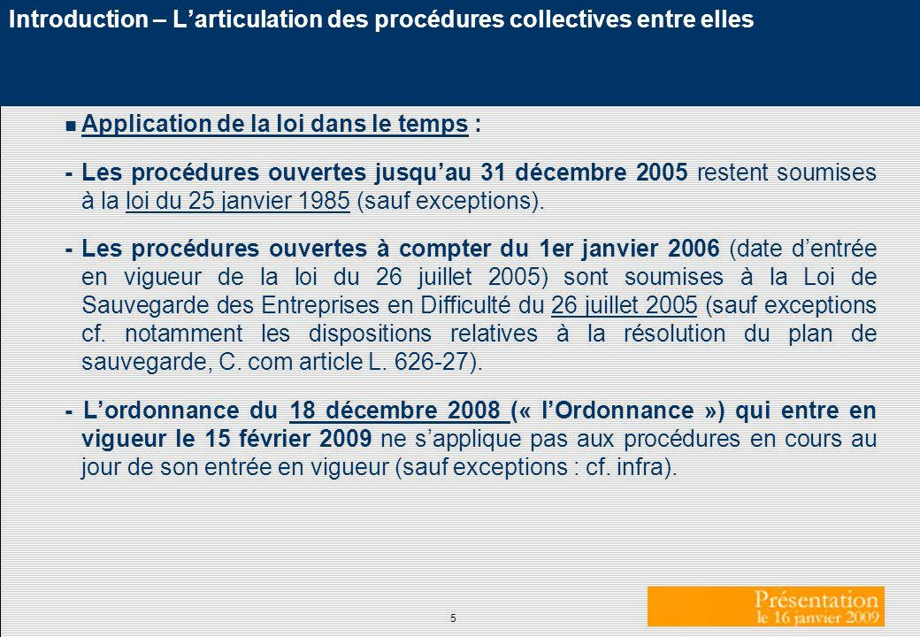 5 Introduction – Larticulation des procédures collectives entre elles n Application de la loi dans le temps : - Les procédures ouvertes jusquau 31 déc