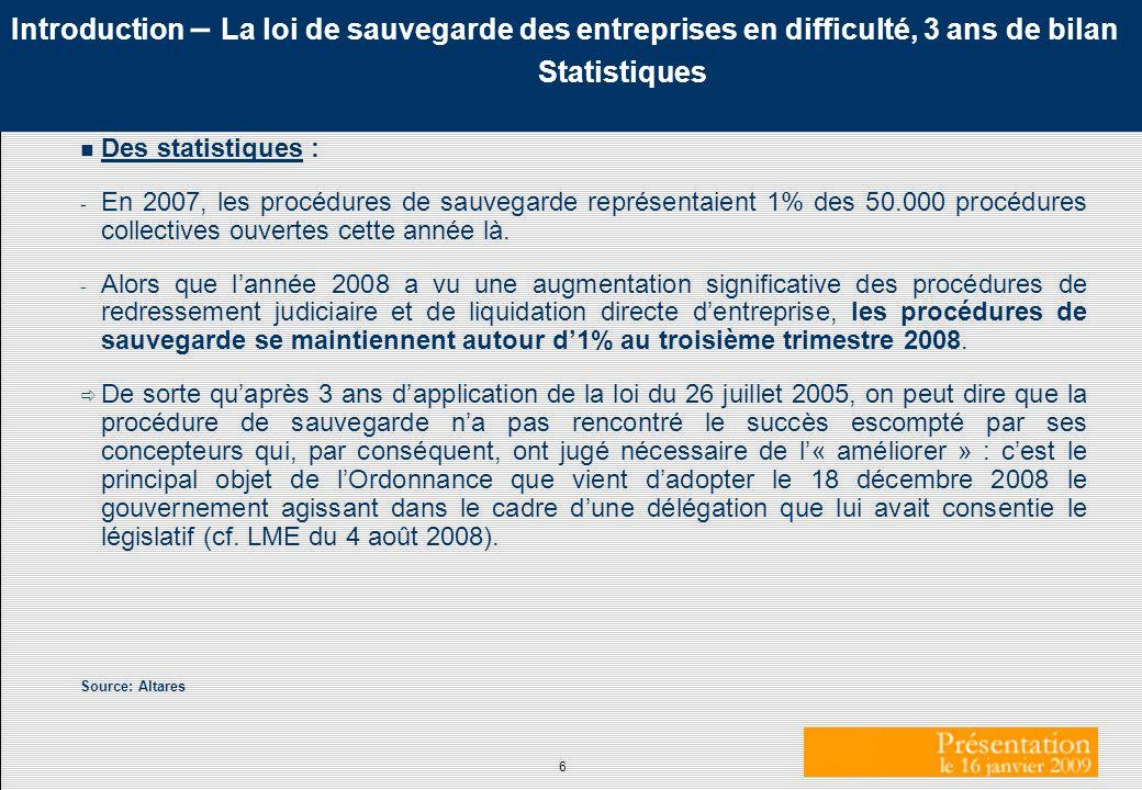 6 Introduction – La loi de sauvegarde des entreprises en difficulté, 3 ans de bilan Statistiques n Des statistiques : - En 2007, les procédures de sau