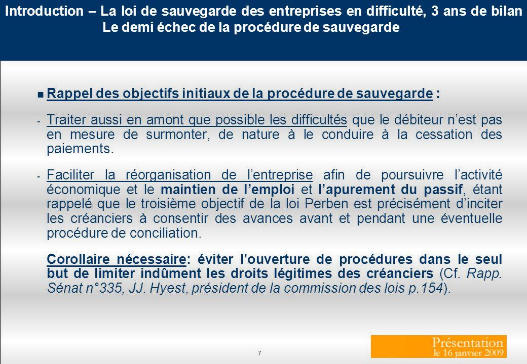 7 Introduction – La loi de sauvegarde des entreprises en difficulté, 3 ans de bilan Le demi échec de la procédure de sauvegarde n Rappel des objectifs