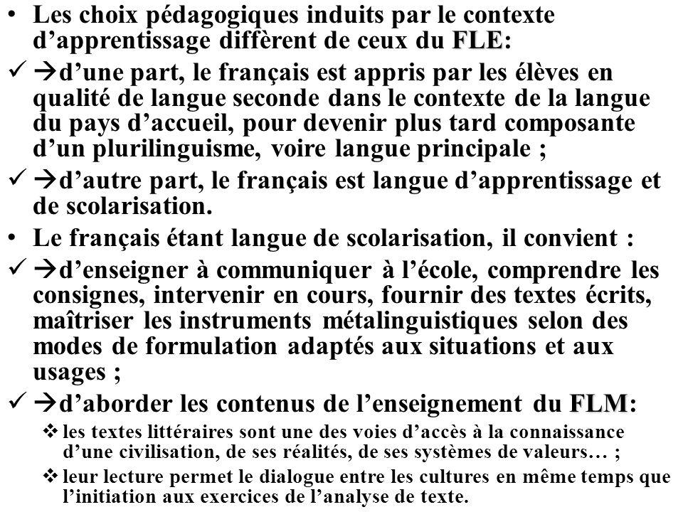 FLE Les choix pédagogiques induits par le contexte dapprentissage diffèrent de ceux du FLE: dune part, le français est appris par les élèves en qualit