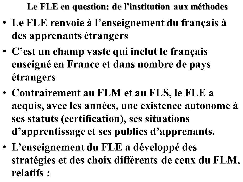Le FLE en question: de linstitution aux méthodes Le FLE renvoie à lenseignement du français à des apprenants étrangers Cest un champ vaste qui inclut