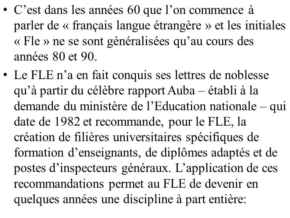 Cest dans les années 60 que lon commence à parler de « français langue étrangère » et les initiales « Fle » ne se sont généralisées quau cours des ann