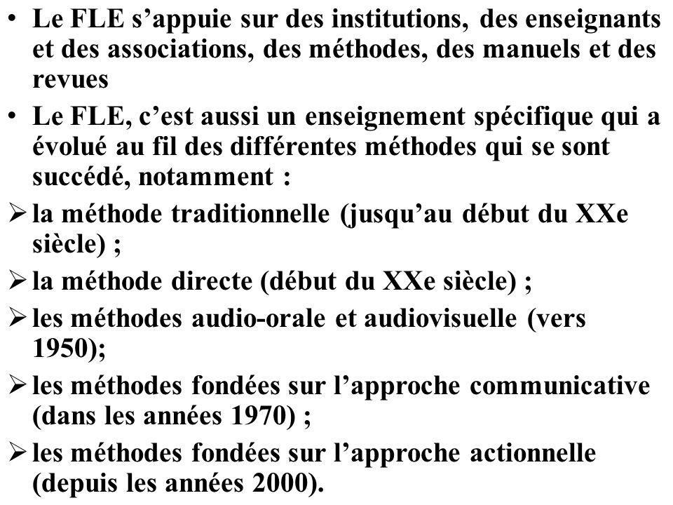 Le FLE sappuie sur des institutions, des enseignants et des associations, des méthodes, des manuels et des revues Le FLE, cest aussi un enseignement s