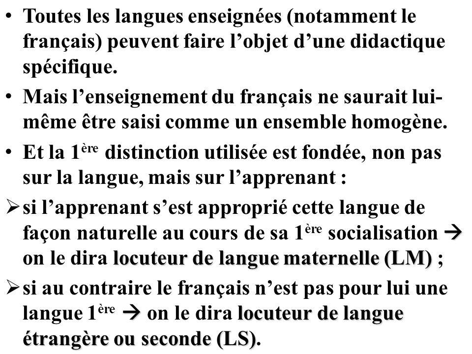 Toutes les langues enseignées (notamment le français) peuvent faire lobjet dune didactique spécifique. Mais lenseignement du français ne saurait lui-
