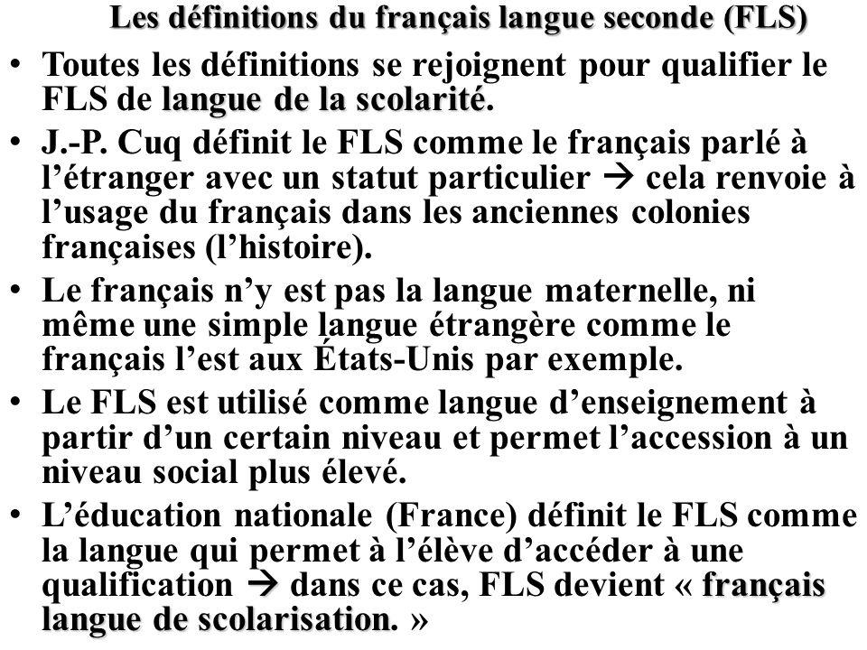Les définitions du français langue seconde (FLS) langue de la scolarité Toutes les définitions se rejoignent pour qualifier le FLS de langue de la sco