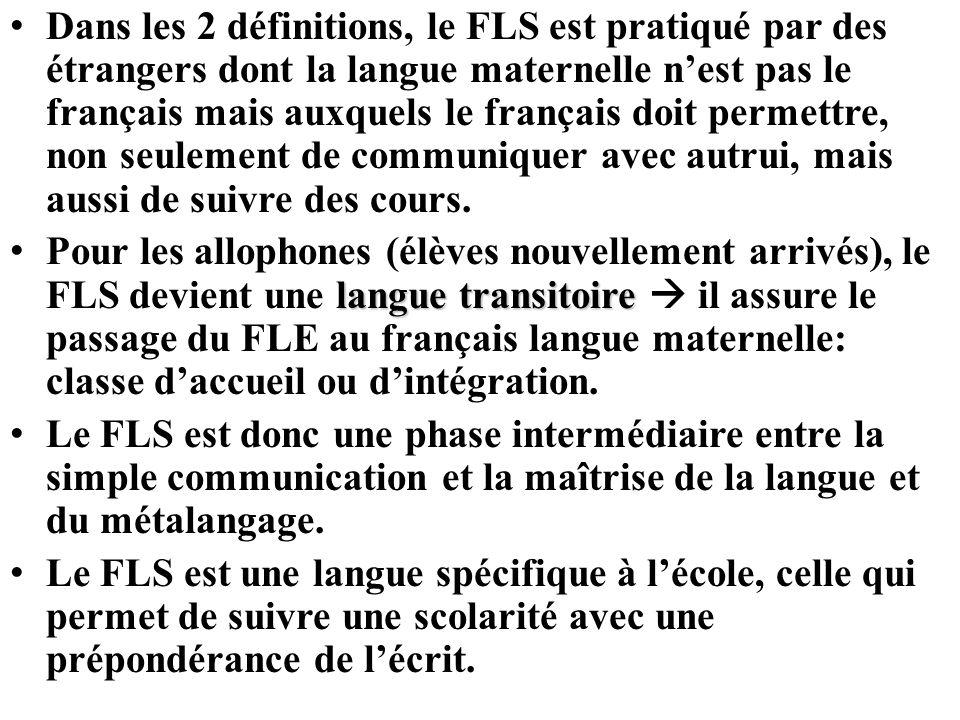Dans les 2 définitions, le FLS est pratiqué par des étrangers dont la langue maternelle nest pas le français mais auxquels le français doit permettre,