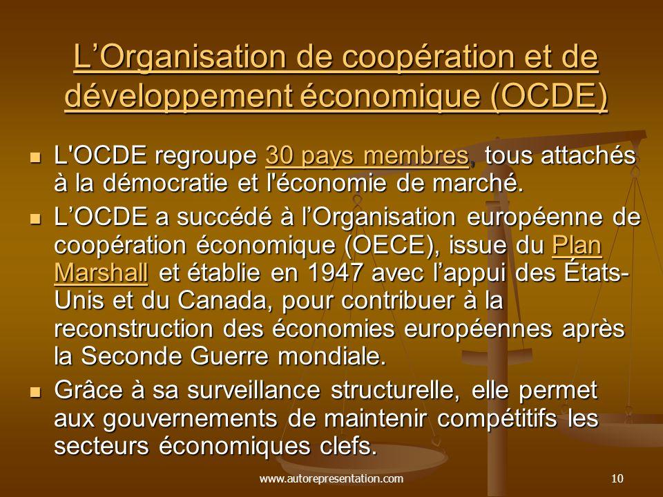 www.autorepresentation.com10 LOrganisation de coopération et de développement économique (OCDE) LOrganisation de coopération et de développement économique (OCDE) L OCDE regroupe 30 pays membres, tous attachés à la démocratie et l économie de marché.