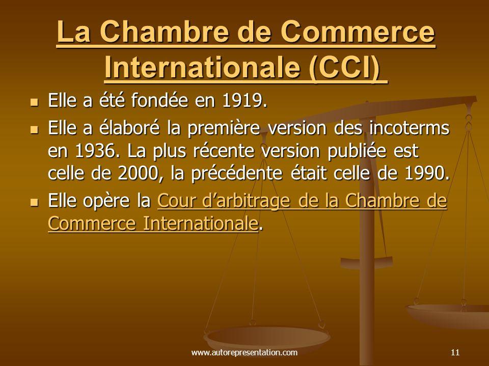 www.autorepresentation.com11 La Chambre de Commerce Internationale (CCI) La Chambre de Commerce Internationale (CCI) Elle a été fondée en 1919.