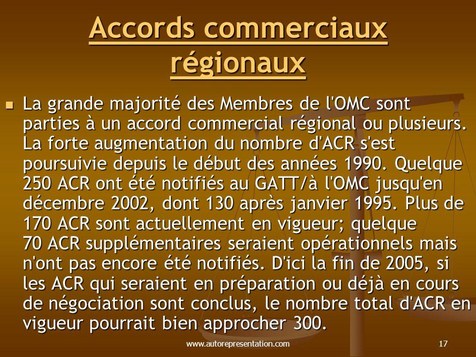 www.autorepresentation.com17 Accords commerciaux régionaux Accords commerciaux régionaux La grande majorité des Membres de l OMC sont parties à un accord commercial régional ou plusieurs.