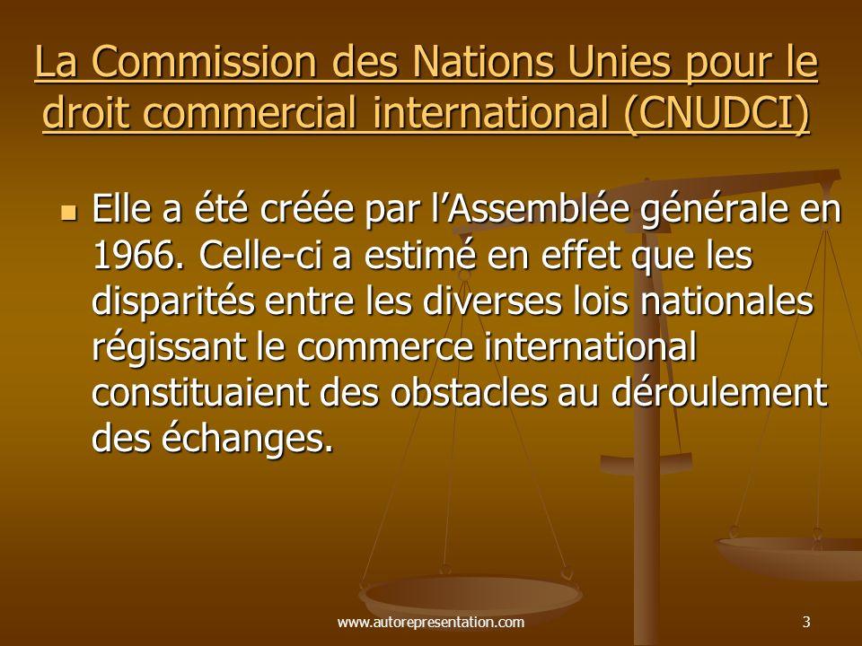 www.autorepresentation.com3 La Commission des Nations Unies pour le droit commercial international (CNUDCI) La Commission des Nations Unies pour le droit commercial international (CNUDCI) Elle a été créée par lAssemblée générale en 1966.