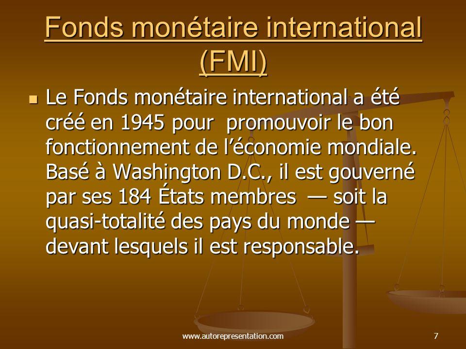 www.autorepresentation.com7 Fonds monétaire international (FMI) Fonds monétaire international (FMI) Le Fonds monétaire international a été créé en 1945 pour promouvoir le bon fonctionnement de léconomie mondiale.