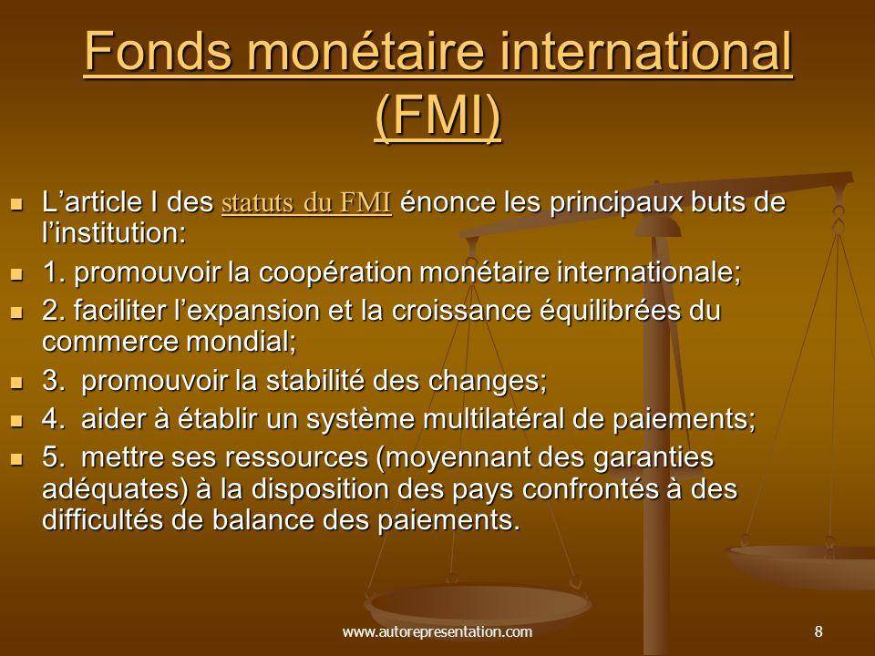 www.autorepresentation.com8 Fonds monétaire international (FMI) Fonds monétaire international (FMI) Larticle I des statuts du FMI énonce les principaux buts de linstitution: Larticle I des statuts du FMI énonce les principaux buts de linstitution: statuts du FMI statuts du FMI 1.