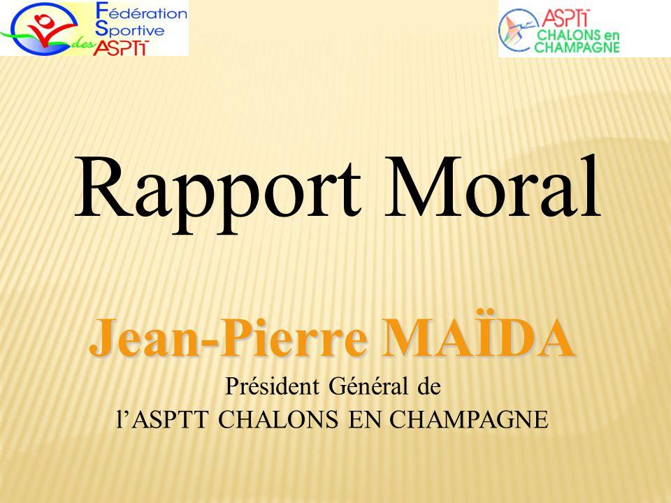 Jean-Pierre MAÏDA Jean-Pierre MAÏDA Président Général de lASPTT CHALONS EN CHAMPAGNE Rapport Moral