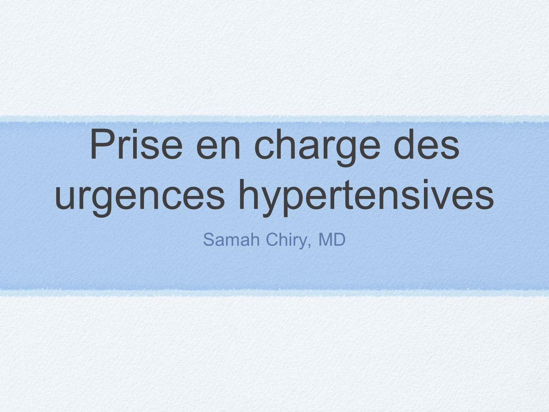 Prise en charge des urgences hypertensives Samah Chiry, MD