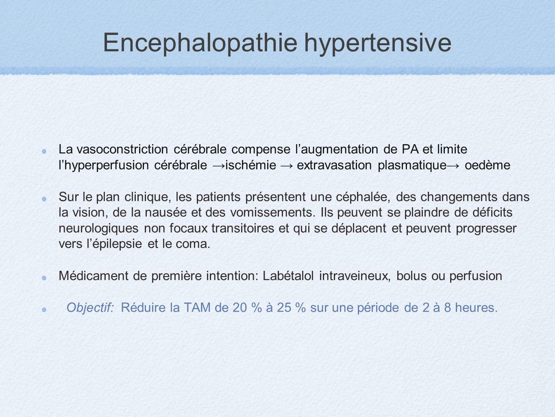 Encephalopathie hypertensive La vasoconstriction cérébrale compense laugmentation de PA et limite lhyperperfusion cérébrale ischémie extravasation pla