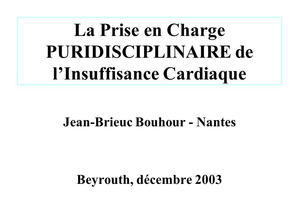 La Prise en Charge PURIDISCIPLINAIRE de lInsuffisance Cardiaque Jean-Brieuc Bouhour - Nantes Beyrouth, décembre 2003