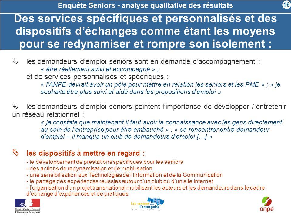 les demandeurs demploi seniors sont en demande daccompagnement : « être réellement suivi et accompagné » ; et de services personnalisés et spécifiques